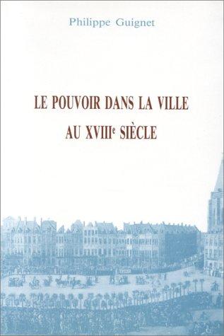 9782713209475: Le pouvoir dans la ville au XVIIIe siècle. Pratiques politiques de part et d'autres de la frontière franco-belge