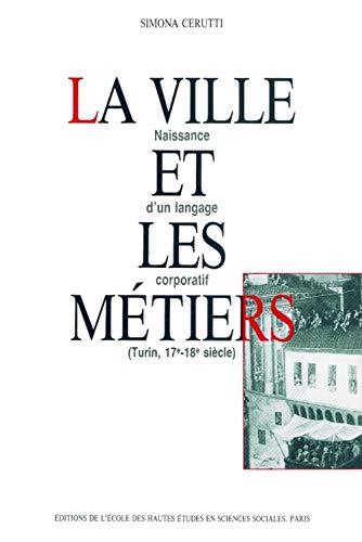 La ville et les metiers: Naissance d'un langage corporatif (Turin, 17e-18e siecle) (Studies in...