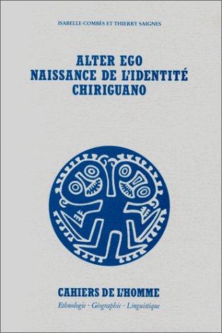 Alter ego : Naissance de l'identité chiriguano: Isabelle Combes; Thierry