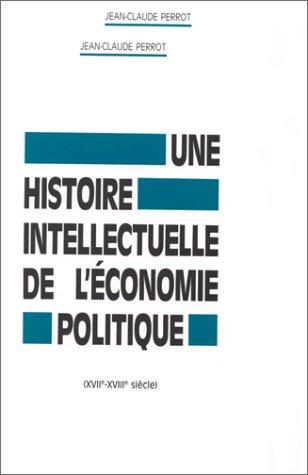 9782713209826: Une histoire intellectuelle de l'économie politique. : XVIIe-XVIIIe siècle (Civilisations et sociétés)