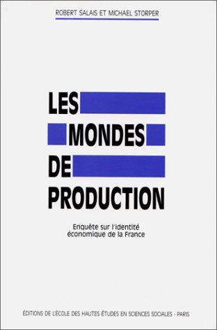 Les mondes de production: Enquete sur l'identite economique de la France (Civilisations et ...