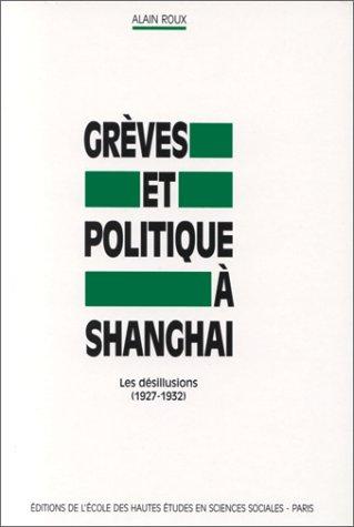 Greves et politiques a Shanghai: Les desillusions, 1927-1932 (Civilisations et societes) (French ...