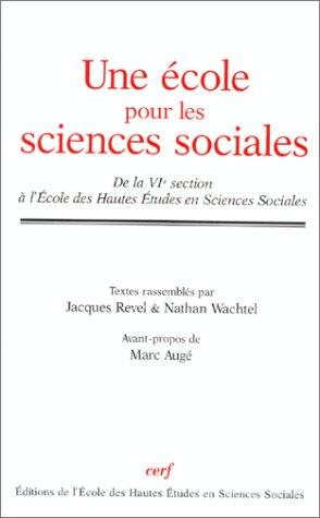 Une ecole pour les sciences sociales: De la VIe section a l'Ecole des hautes etudes en ...