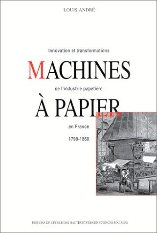 9782713212000: Machines a papier: Innovation et transformations de l'industrie papetiere en France : 1798-1860 (Recherches d'histoire et de science sociales) (French Edition)