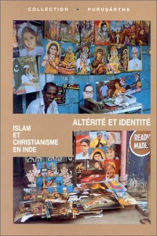 Alterite et identite: Islam et christianisme en Indie (Collection Purusartha) (French Edition): ...