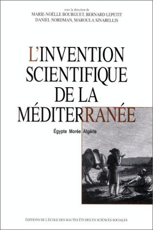 L'invention scientifique de la Mediterranee: Egypte, Moree, Algerie (Recherches d'...