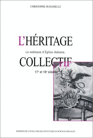 9782713212598: L'h�ritage collectif. Familles, institution et soci�t� dans la noblesse de l'�glise Rh�nane, du XVIIe au XVIIIe si�cles