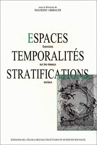 Espaces, temporalites, stratifications: Exercices sur les reseaux sociaux (Studies in history and ...