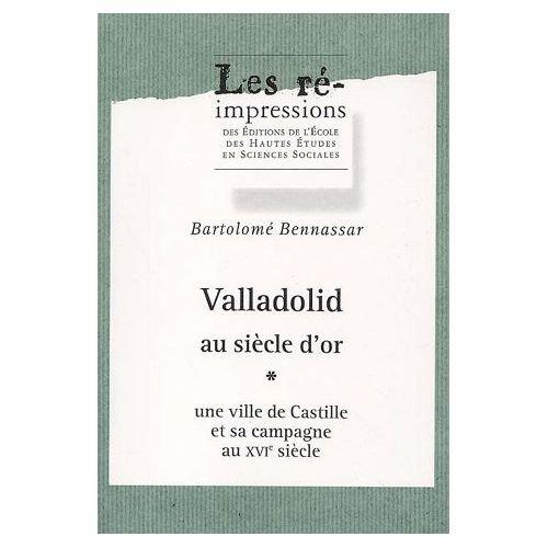 9782713212765: Valladolid au siècle d'or : une ville de Castille et sa campagne au 16e siècle