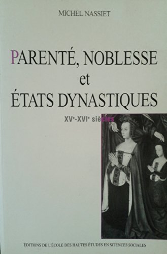 Parenté, noblesse et états dysnastiques, 15e-16e siècles: Nassiet, M.