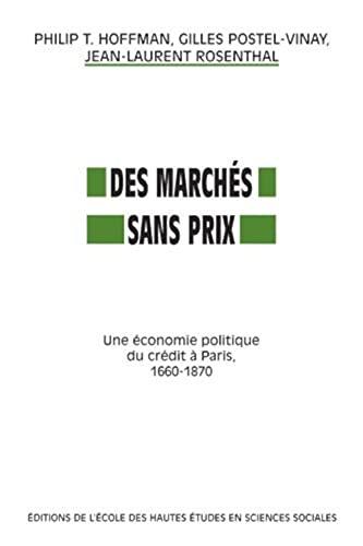 Des Marches Sans Prix: Une Economie Politique Du Credit a Paris, 1660-1870: Hoffman, Philip T.