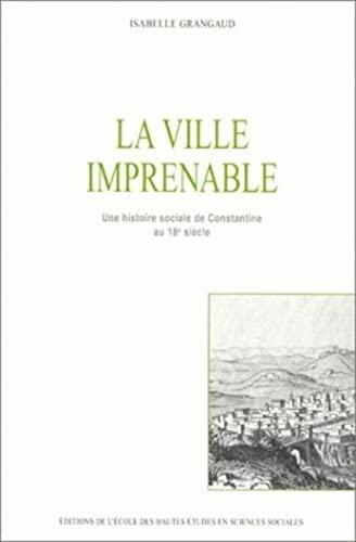 9782713214134: La Ville imprenable : Une histoire sociale de Constantine au 18e siècle