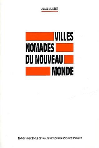 villes nomades du nouveau monde: Alain Musset