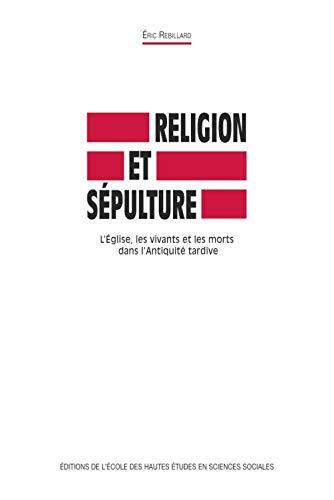 Religion et sépulture (French Edition): Eric Rebillard