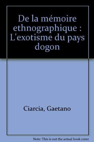 De la mémoire ethnographique : l'exotisme du pays dogon (Cahiers de l'homme, 36): ...