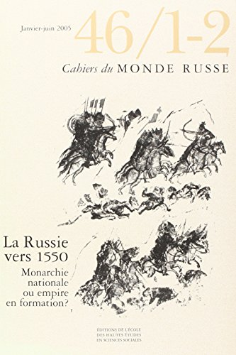 La Vol 46 (1-2) 2005. Russie Vers 1550, Monarchie Nationale Ou Empire en Formation ? (French ...