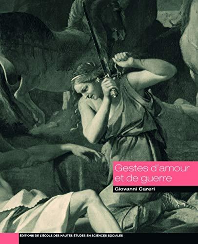 Gestes d'amour et de guerre (French Edition): Giovanni Careri