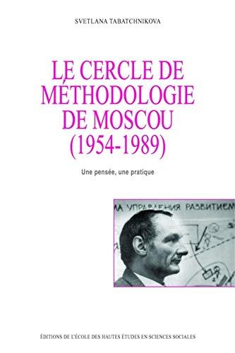 CERCLE DE MÉTHODOLOGIE DE MOSCOU, 1954-1989 (LE) : UNE PENSÉE, UNE PRATIQUE: ...