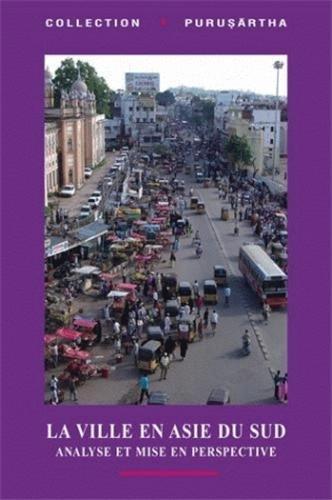 """""""la ville en asie du sud ; analyse et mise en perspective"""": Véronique Dupont"""