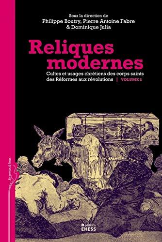 Reliques modernes: cultes et usages chrétiens des corps saints des Réformes aux r&...
