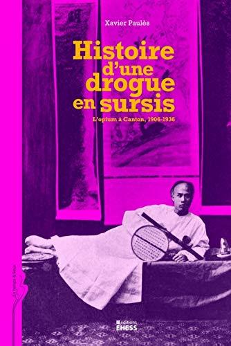 Histoire d'une drogue en sursis (French Edition): Xavier Paulès