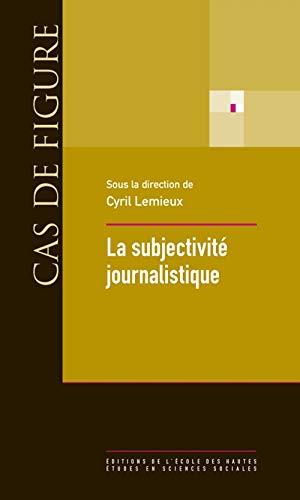 9782713222641: La Subjectivite Journalistique (Cas de figure)