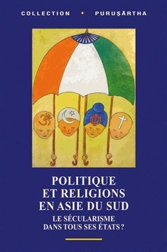 Politique et religions en Asie du Sud (French Edition): Collectif