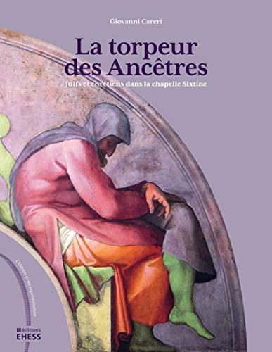 9782713223839: La torpeur des ancêtres : Juifs et chrétiens dans la chapelle Sixtine