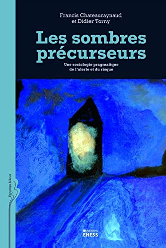 Les sombres précurseurs: Francis Chateauraynaud, Didier Torny