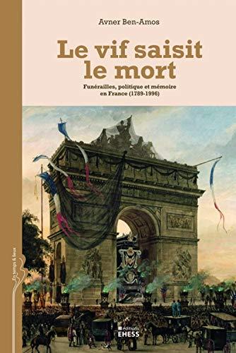 9782713224102: Le vif saisit le mort : Fun�railles, politique et m�moire en France (1789-1996)