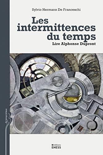 9782713224546: Les intermittences du temps : Lire Alphonse Dupront