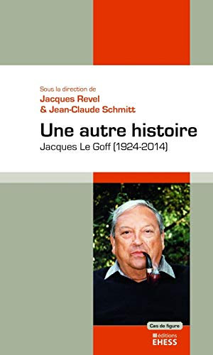 9782713225109: Une autre histoire : Jacques Le Goff (1924-2014)