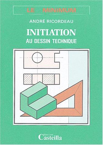 Initiation au dessin technique : Le minimum: Ricordeau, André