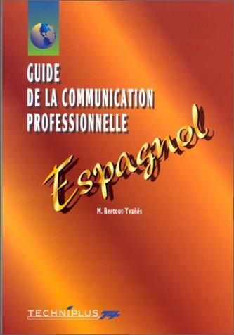 9782713514814: GUIDE DE LA COMMUNICATION PROFESSIONNELLE ECRITE ET ORALE. Espagnol