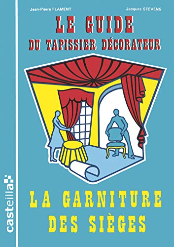 9782713514845: Le guide du tapissier décorateur. : Tome 1, La garniture des sièges, Règle de l'art et techniques artisanales