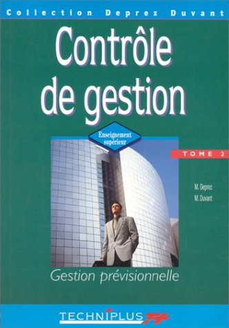 CONTROLE DE GESTION. Tome 2, Gestion pr?visionnelle: Deprez, Michel, Duvant,