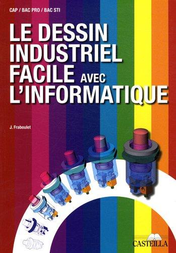 9782713531781: Le dessin industriel facile avec l'informatique CAP, Bac pro, Bac STI