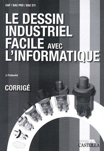 9782713533051: Le dessin industriel facile avec l'informatique CAP, Bac pro, Bac STI : Corrigé