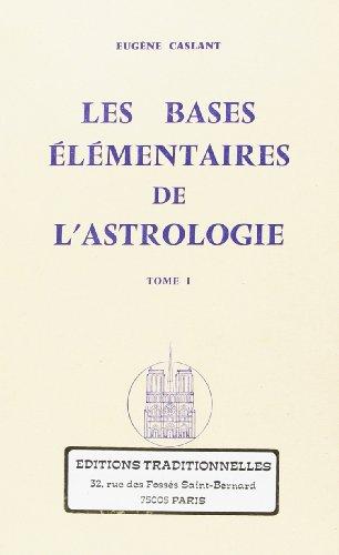 Les bases élémentaires de l'astrologie. 1: Caslant, Eug�ne