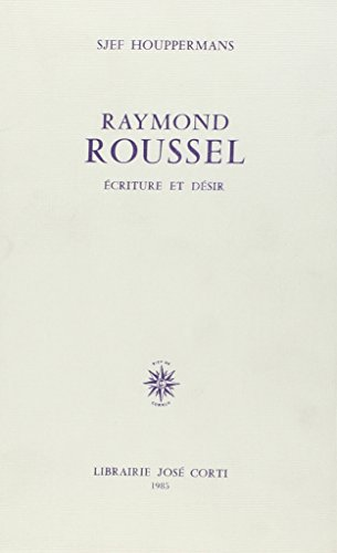 Raymond Roussel: E?criture et de?sir (French Edition): Houppermans, Sjef