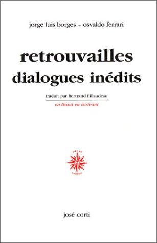 RETROUVAILLES. DIALOGUES INEDITS: BORGES, JORGE LUIS