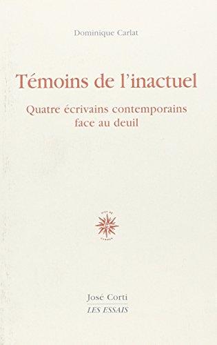 Témoins de l'inactuel : Quatre écrivains contemporains: Dominique Carlat