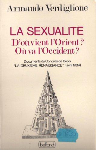 La sexualite, D ou vient l Orient? Ou va l Occudebt?, Documents du Congres de Tokyo: Verdiglione ...