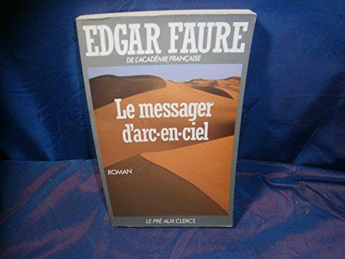 Le messager d'arc-en-ciel (French Edition): Edgar Faure