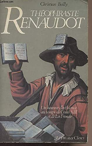 Theophraste Renaudot : un homme d'influence au temps de Louis XIII et de la Fronde - Christian Bailly