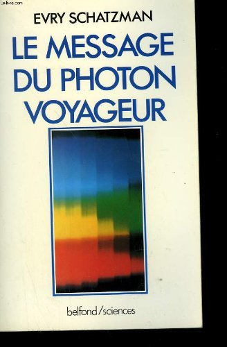 Le message du photon voyageur (Collection Belfond/sciences) (French Edition) (2714420591) by Schatzman, Evry L