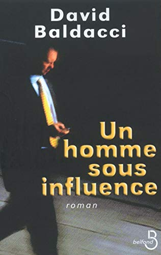 Un homme sous influence (French Edition): Baldacci, David-G.