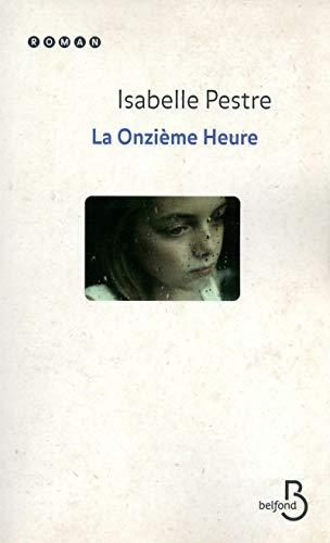 La onzième heure (French Edition): Isabelle Pestre