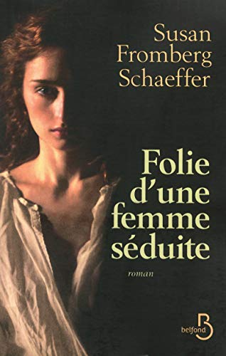 Folie d'une femme séduite: Susan Fromberg Schaeffer