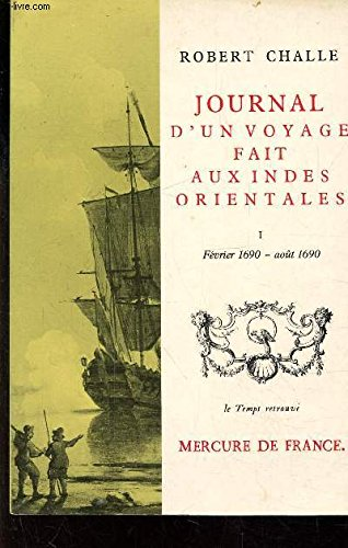 Journal d'un Voyage Fait aux Indes Orientales: Challe, Robert